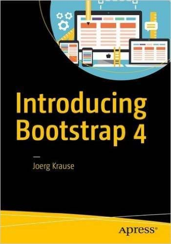 Introducing Bootstrap 4 (Apress, 2016)